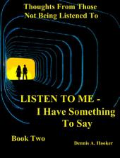 LISTEN TO ME-I Have Something To Say Book II