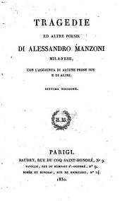 Tragedie ed altre poesie di Alessandro Manzoni Milanese: con l'aggiunta di alcune prose sue e di altri