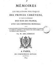 Mémoires sur les relations politiques des princes chrétiens, et particulièrement des rois de France, avec les empereurs mongols: Volume7