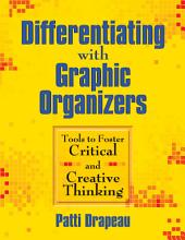 Differentiating With Graphic Organizers: Tools to Foster Critical and Creative Thinking