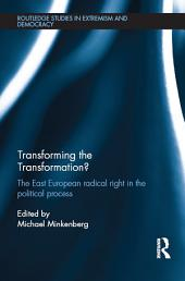 Transforming the Transformation?: The East European Radical Right in the Political Process