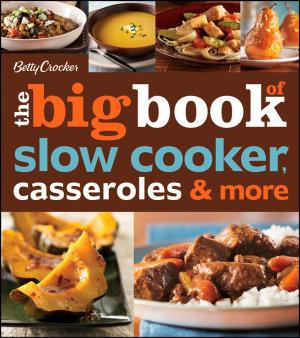 Betty Crocker The Big Book of Slow Cooker  Casseroles   More