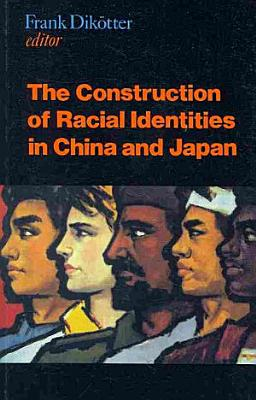 The Construction of Racial Identities in China and Japan PDF