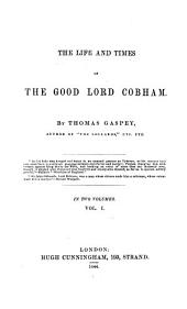 The Life and Times of the Good Lord Cobham: Volume 1