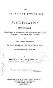 The Primitive Doctrine of Justification Investigated: Relatively to the Several Definitions of the Church of Rome and the Church of England; and with a Special Reference to the Opinions of the Late Mr. Knox, as Published in His Remains