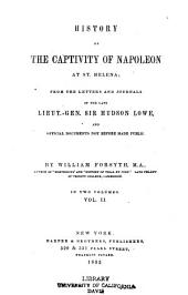 History of the captivity of Napoleon at St. Helena: from the letters and journals of the late Lieut.-Gen. Sir Hudson Lowe, and official documents not before made public, Volume 2