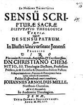 Collegium theologicum de sensu Sacrae Scripturae: inclusum sex disputationibus. Quae est de sensu Patrum. Disp. theol. 3