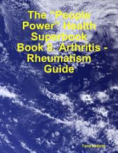 "The ""People Power"" Health Superbook: Book 8. Arthritis - Rheumatism Guide"