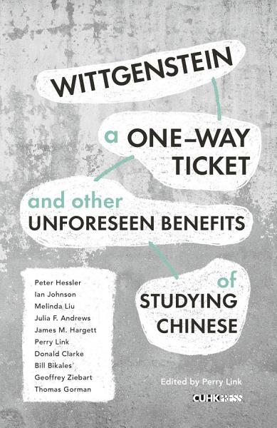 Wittgenstein, A One-way Ticket, and Other Unforeseen Benefits of Studying Chinese