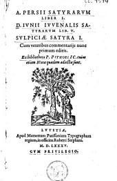 A. Persii Satyrarum liber I; D. Iunii Iuvenalis Satyrarum libri V; Sulpiciae Satyra I: cum veteribus commentarijs nunc primum editis