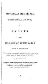 Ecclesiastical Memorials relating chiefly to religion and the reformation of it, and the emergencies of the Church of England under K. Henry VIII., K. Edward VI., and Q. Mary I., with large Appendices containing original papers: Volume 3, Part 2