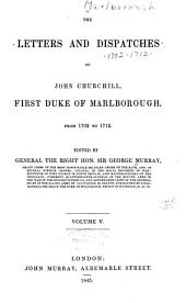 The Letters and Dispatches of John Churchill, First Duke of Marlborough, from 1702-1712: Volume 5