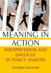 Meaning in Action: Interpretation and Dialogue in Policy Analysis: Interpretation and Dialogue in Policy Analysis
