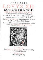 Histoire de Louis XII., roi de France, père du peuple, et des choses mémorables advenues de son règne: Tant En France, Italie, Que Autres Lieux, En L'Année M.D.II.