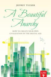 A Beautiful Anarchy: How to Create Your Own Civilization in the Digital Age
