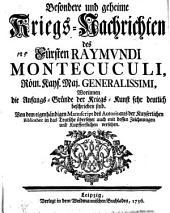 Besondere und geheime Kriegs-Nachrichten des Fürsten Raymundi Montecuculi ... Worinnen die Anfangs-Gründe der Kriegs-Kunst sehr deutlich beschrieben sind