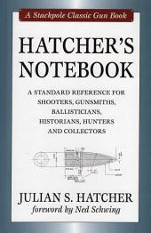 Hatcher's Notebook: A Standard Reference for Shooters, Gunsmiths, Ballisticians, Historians, Hunters and Collectors