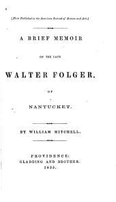 A Brief Memoir of the Late Walter Folger of Nantucket