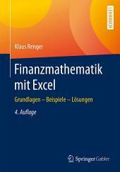 Finanzmathematik mit Excel: Grundlagen - Beispiele - Lösungen, Ausgabe 4