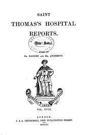 St. Thomas's Hospital Reports: Volume 18