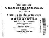 Regensburger Vergissmeinnicht: Ansichten des Schönsten und Merkwürdigsten der königl. bayer. Kreishauptstadt Regensburg und ihrer Umgebungen