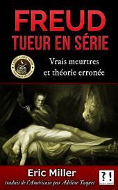 Freud tueur en série: Vrais meurtres et théorie erronée