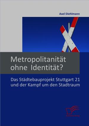 Metropolitanit   t ohne Identit   t  Das St   dtebauprojekt Stuttgart 21 und der Kampf um den Stadtraum PDF