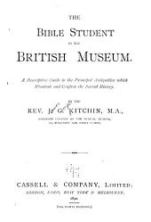 The Bible Student in the British Museum: A Descriptive Guide to the Principal Antiquities which Illustrate and Confirm the Sacred History