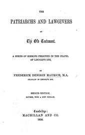 The Patriarchs and Lawgivers of the Old Testament. A Series of Sermons ... Second Edition, with a New Preface