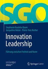 Innovation Leadership: Führung zwischen Freiheit und Norm