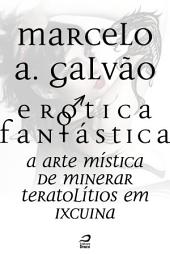 Erótica Fantástica - A arte mística de minerar teratolítios em Ixcuina