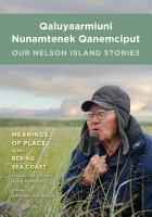 Qaluyaarmiuni Nunamtenek Qanemciput   Our Nelson Island Stories PDF