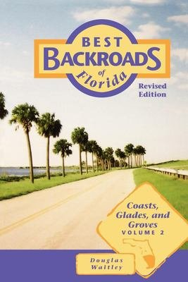 Best Backroads of Florida  Coasts  glades  and groves PDF