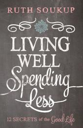 Living Well, Spending Less!: 12 Secrets of the Good Life
