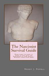 The Narcissist Survival Guide: Everything you need to know to deal with the narcissists in your life...without losing your mind.