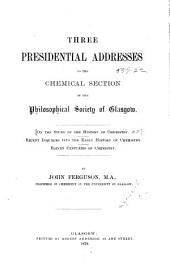 Recent Inquiries Into the Early History of Chemistry: Introductory Address to the Chemical Section: Read Before the Philosophical Society of Glasgow, Nov. 22, 1876