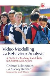 Video Modelling and Behaviour Analysis: A Guide for Teaching Social Skills to Children with Autism