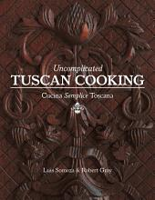 Uncomplicated Tuscan Cooking: Cucina Semplice Toscana