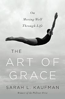 The Art of Grace  On Moving Well Through Life Book