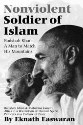 Nonviolent Soldier of Islam: Badshah Khan, a Man to Match His Mountains