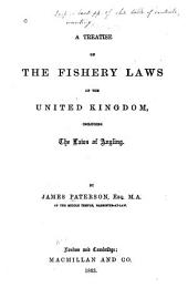 A Treatise on the Fishery Laws of the United Kingdom: Including the Laws of Angling
