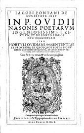 In P. Ovidii Nasonis Tristium et De ponto libros novi commentarii: Item Hortuli Ovidiani, id est Sententiae et proverbia exquotquot poetæ monumentis ab eodem conquisita, in locos communes redacta, et commentationibus explicata