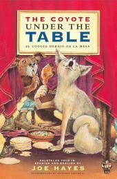 The Coyote Under the Table/El coyote debajo de la mesa: Folk Tales Told in Spanish and English