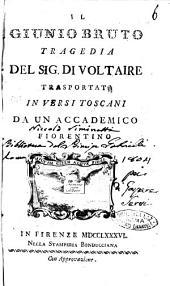 Il Giunio Bruto tragedia del sig. di Voltaire trasportata in versi toscani da un accademico fiorentino