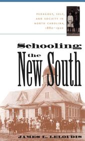 Schooling the New South: Pedagogy, Self, and Society in North Carolina, 1880-1920