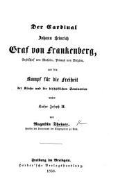 Der Cardinal Johann Heinrich Graf von Frankenberg, Erzbischof von Mecheln ... und sein Kampf für die Freiheit der Kirche und die bischöflichen Seminarien unter Kaiser Joseph II.
