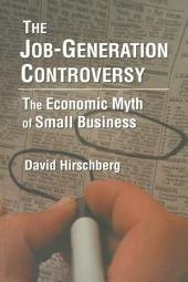 The Job-Generation Controversy: The Economic Myth of Small Business: The Economic Myth of Small Business
