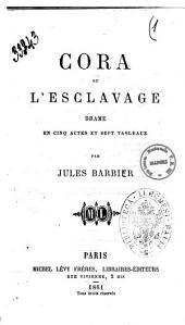 Cora ou L'esclavage drame en cinq actes et sept tableaux par Jules Barbier
