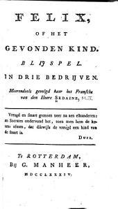 Felix, of Het gevonden kind: Blijspel in drie bedrijven. Meerendeels gevolgd naer het Fransche van den Heere Sedaine ...