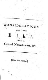 Considerations on the Bill for a General Naturalization: As it May Conduce to the Improvement of Our Manufactures and Traffic, ... With an Enquiry Into the Nature of the British Constitution, ...